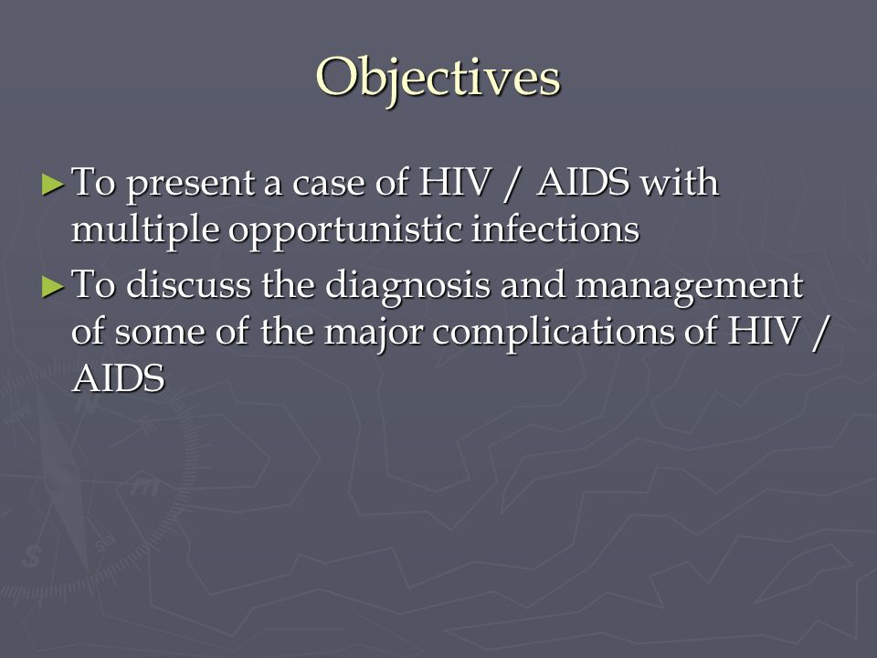 Objectives To present a case of HIV / AIDS with multiple opportunistic infections.