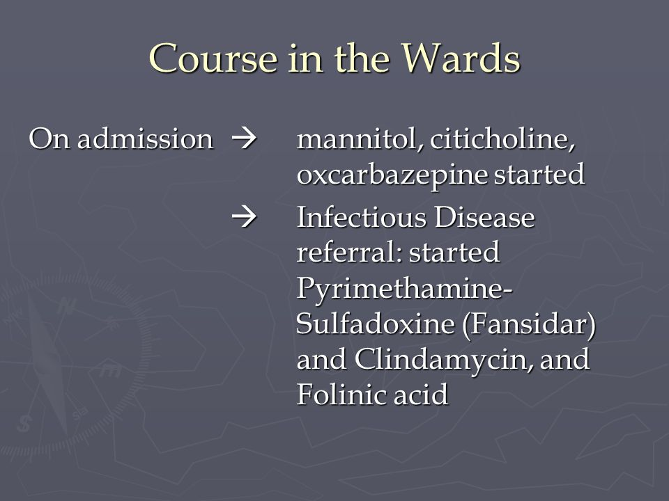 Course in the Wards On admission  mannitol, citicholine, oxcarbazepine started.