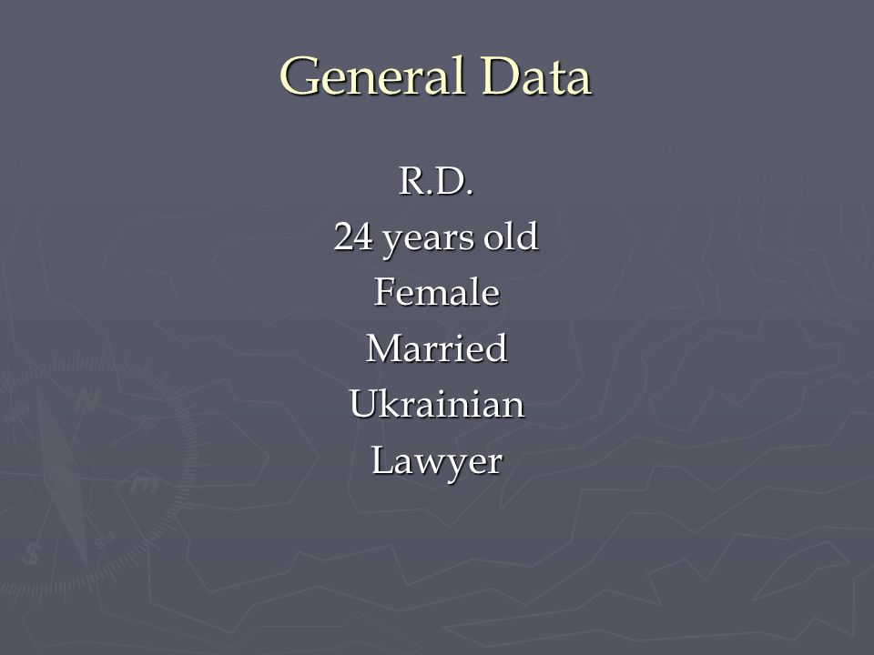 General Data R.D. 24 years old Female Married Ukrainian Lawyer