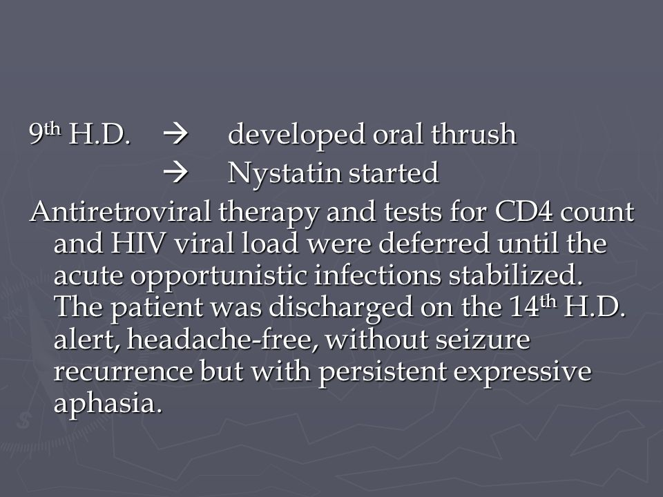 9th H.D.  developed oral thrush