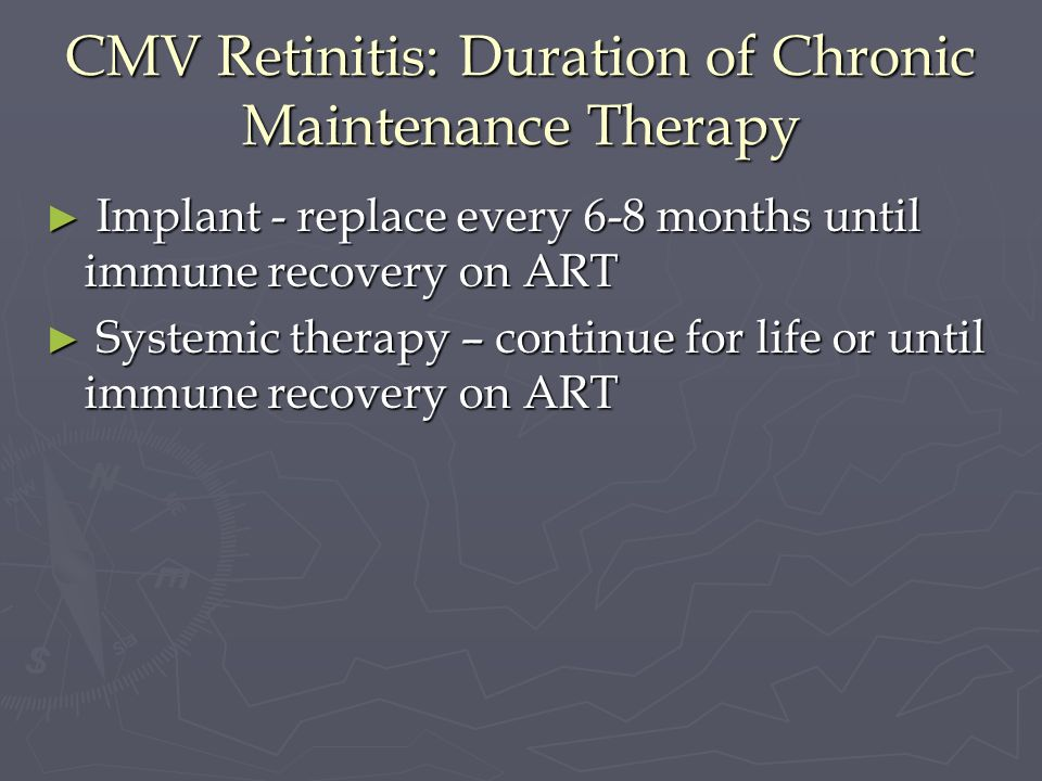 CMV Retinitis: Duration of Chronic Maintenance Therapy