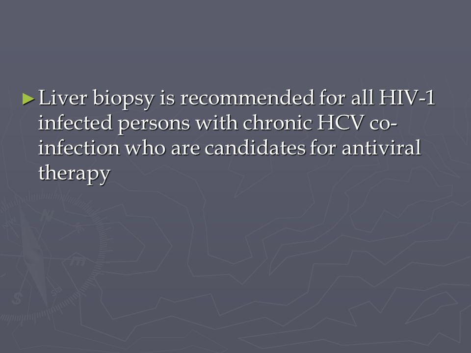 Liver biopsy is recommended for all HIV-1 infected persons with chronic HCV co-infection who are candidates for antiviral therapy