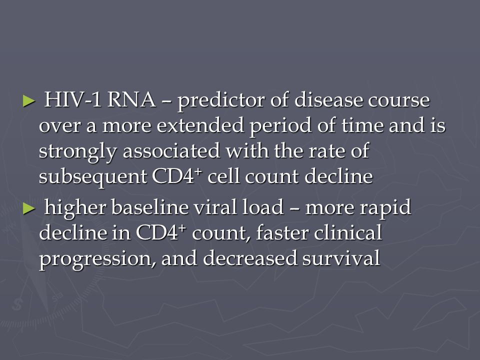 HIV-1 RNA – predictor of disease course over a more extended period of time and is strongly associated with the rate of subsequent CD4+ cell count decline