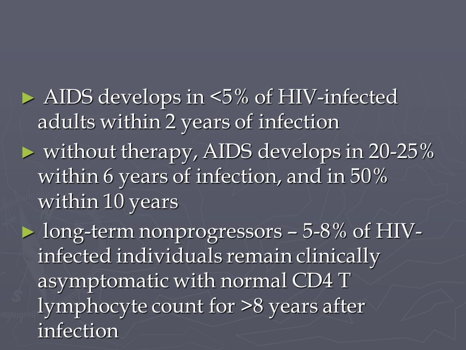 AIDS develops in <5% of HIV-infected adults within 2 years of infection