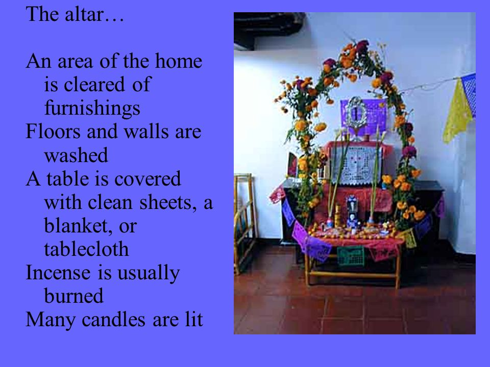 The altar… An area of the home is cleared of furnishings. Floors and walls are washed.