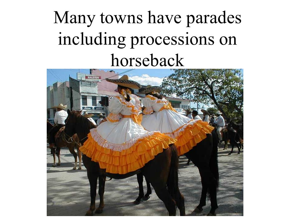 Many towns have parades including processions on horseback