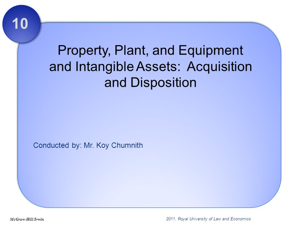 10 Property, Plant, and Equipment and Intangible Assets: Acquisition and Disposition.