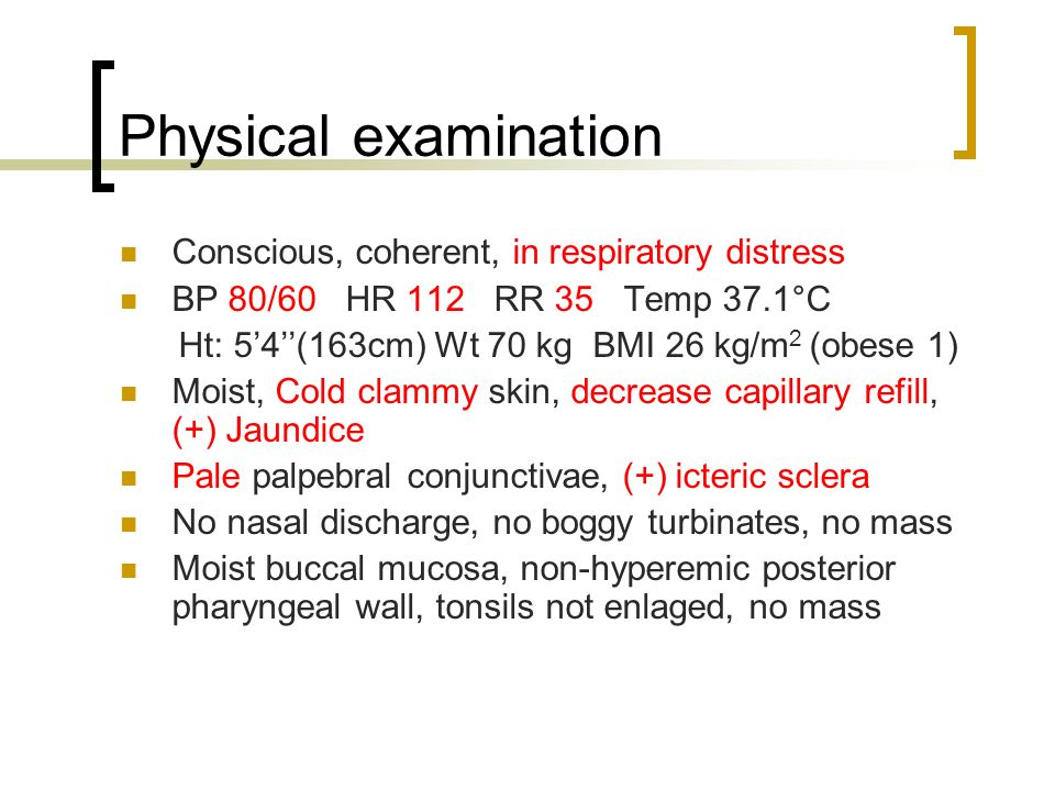 Physical examination Conscious, coherent, in respiratory distress