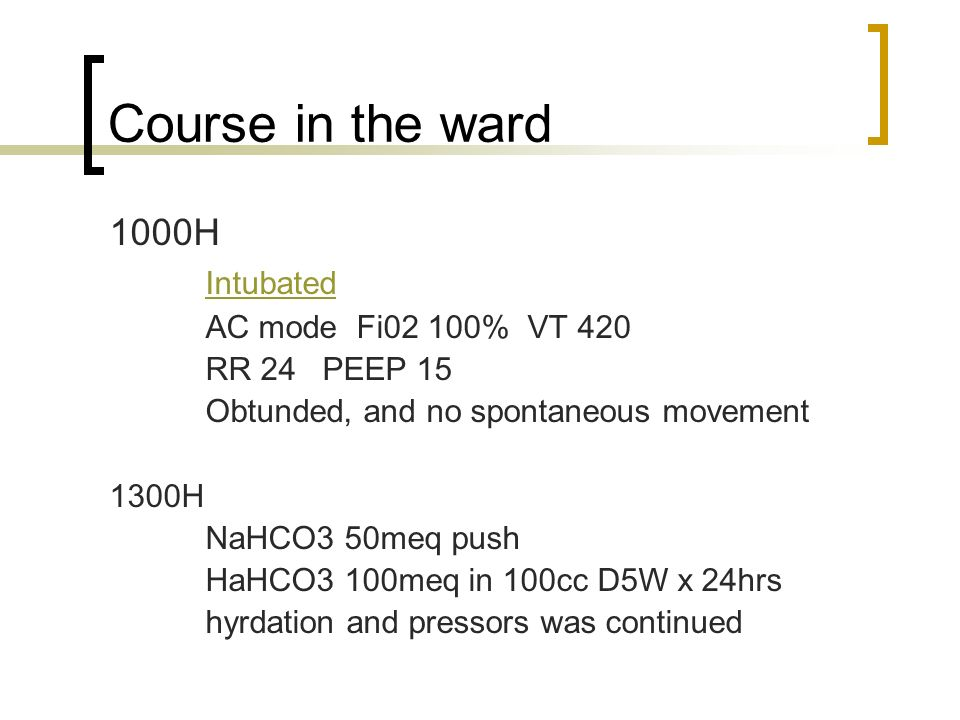 Course in the ward 1000H Intubated AC mode Fi02 100% VT 420