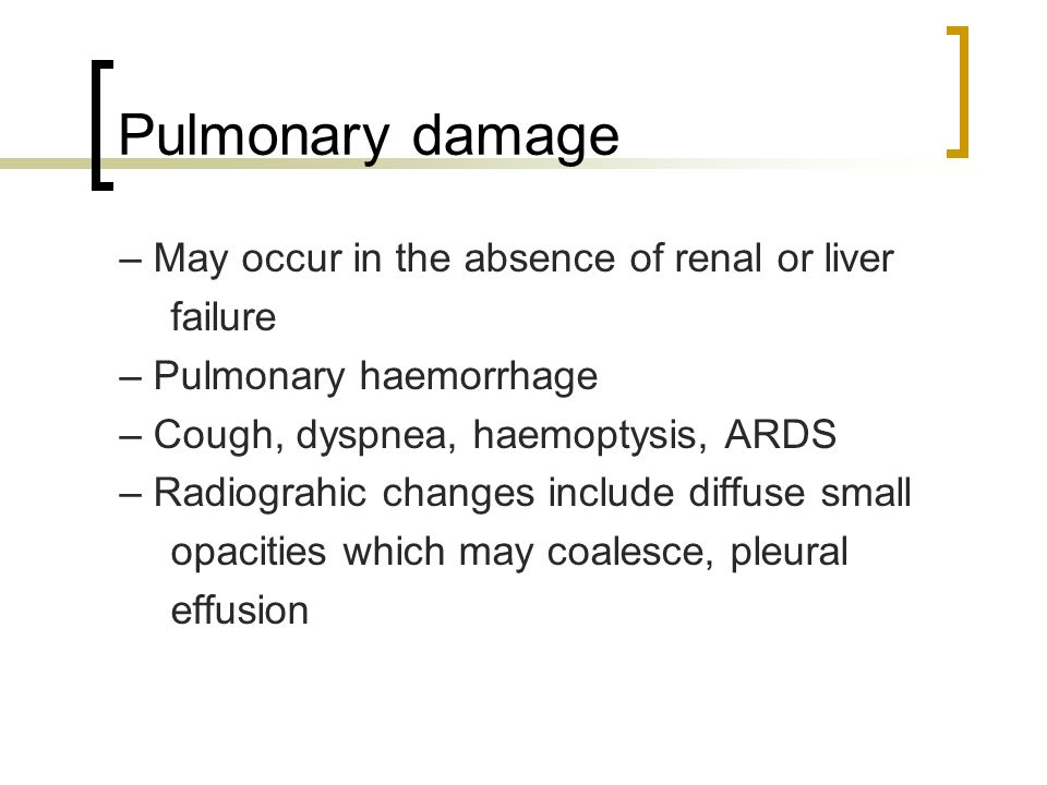 Pulmonary damage – May occur in the absence of renal or liver failure