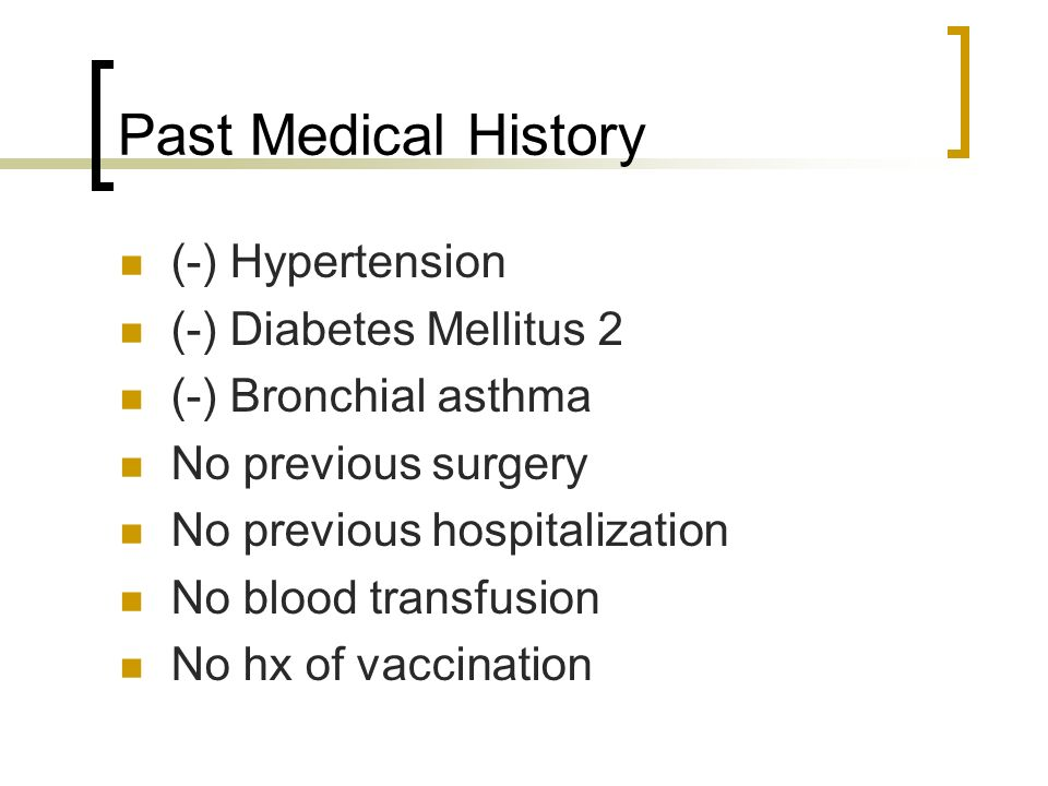 Past Medical History (-) Hypertension (-) Diabetes Mellitus 2