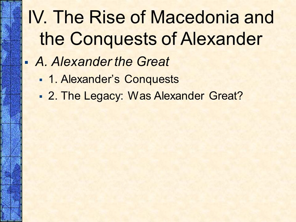 IV. The Rise of Macedonia and the Conquests of Alexander