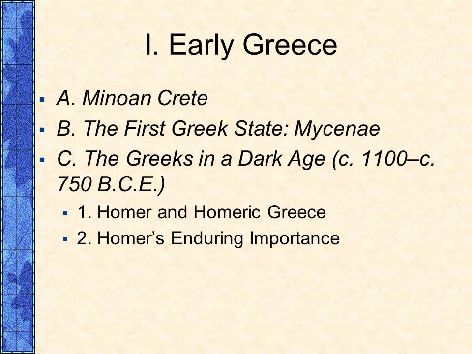 I. Early Greece A. Minoan Crete B. The First Greek State: Mycenae
