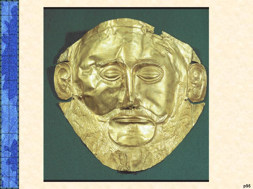 A Mycenaean Death Mask. This death mask of thin gold was one of several found by Heinrich Schliemann in his excavation of Grave Circle A at Mycenae. These masks are similar to the gold mummy masks used in Egyptian royal tombs. Schliemann