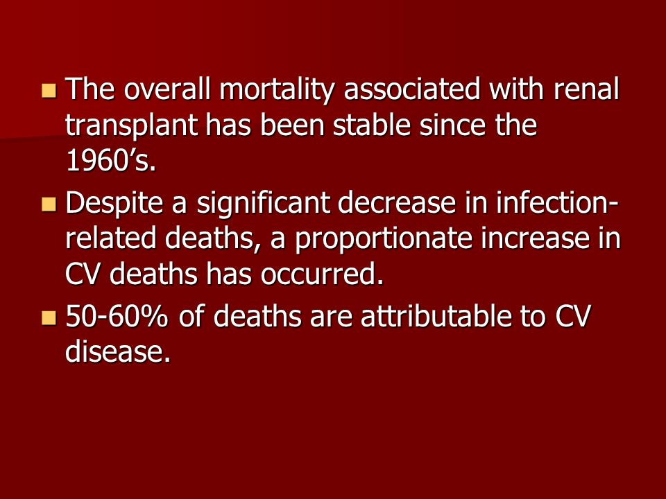 The overall mortality associated with renal transplant has been stable since the 1960's.