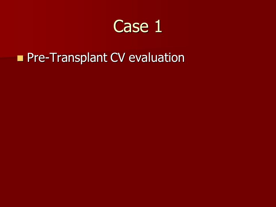Case 1 Pre-Transplant CV evaluation