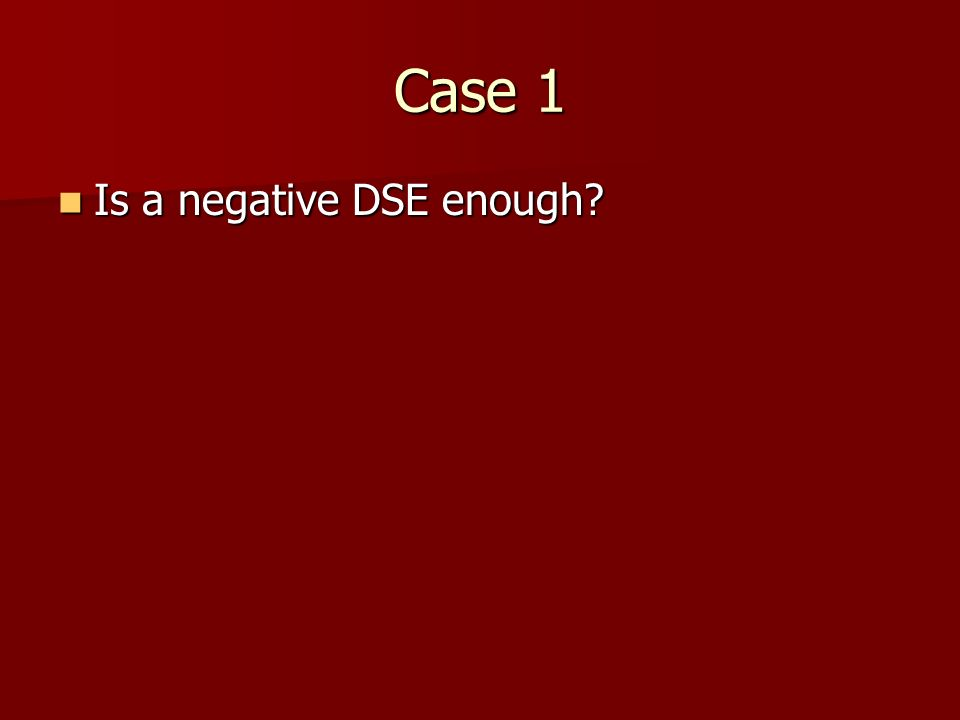 Case 1 Is a negative DSE enough