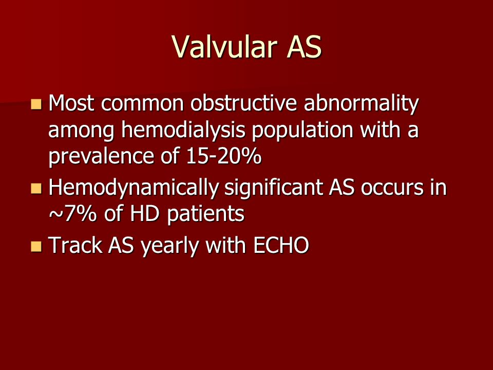 Valvular AS Most common obstructive abnormality among hemodialysis population with a prevalence of 15-20%