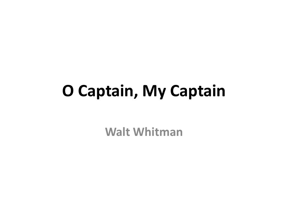 O Captain, My Captain Walt Whitman