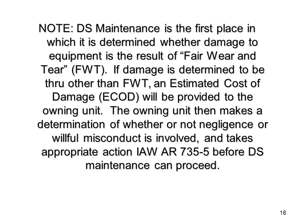 NOTE: DS Maintenance is the first place in which it is determined whether damage to equipment is the result of Fair Wear and Tear (FWT).