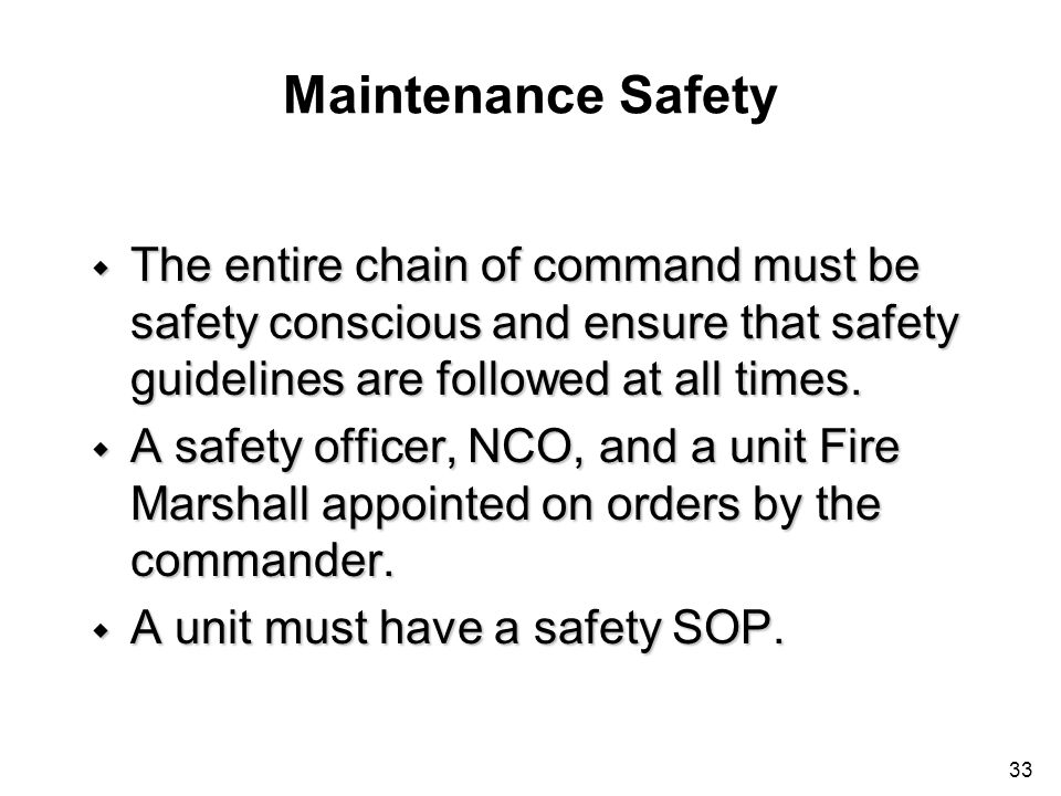 Maintenance Safety The entire chain of command must be safety conscious and ensure that safety guidelines are followed at all times.