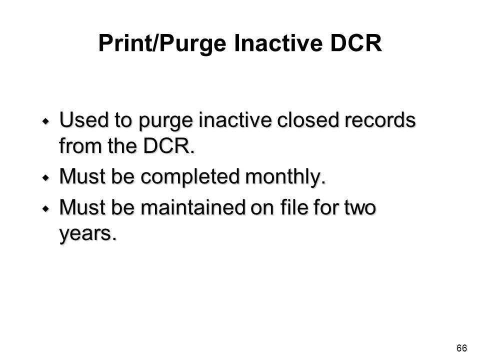Print/Purge Inactive DCR