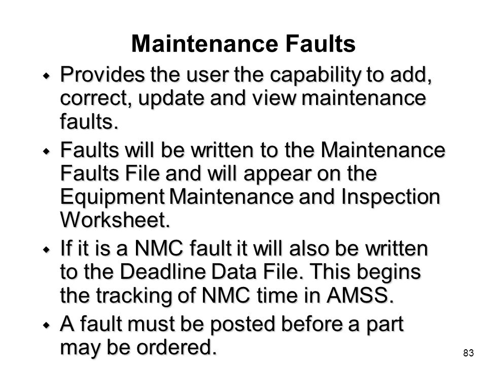 Maintenance Faults Provides the user the capability to add, correct, update and view maintenance faults.