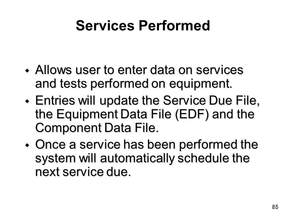 Services Performed Allows user to enter data on services and tests performed on equipment.