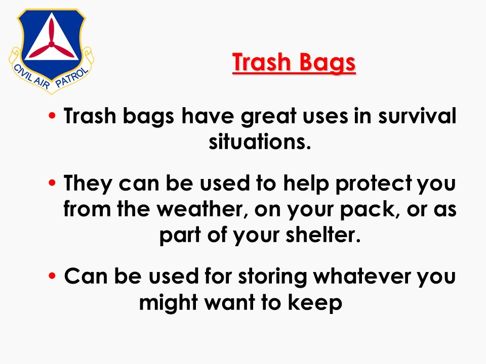 Trash Bags Trash bags have great uses in survival situations.