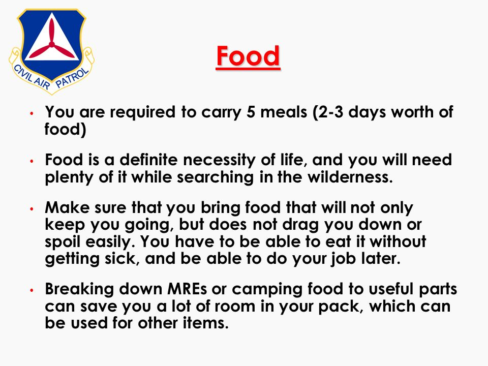 Food You are required to carry 5 meals (2-3 days worth of food)