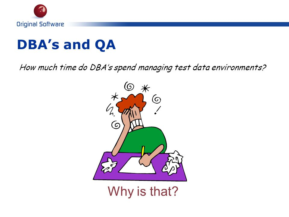 DBA's and QA How much time do DBA's spend managing test data environments Why is that Recent Sigist meeting asked the same question.