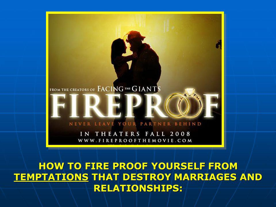 HOW TO FIRE PROOF YOURSELF FROM TEMPTATIONS THAT DESTROY MARRIAGES AND RELATIONSHIPS: