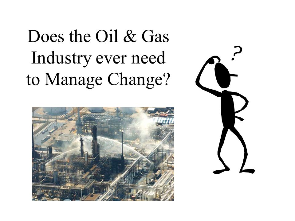 Does the Oil & Gas Industry ever need to Manage Change