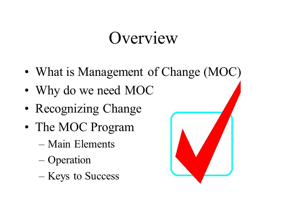 Overview What is Management of Change (MOC) Why do we need MOC