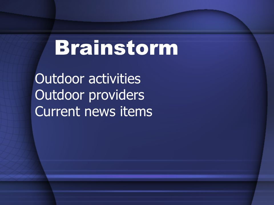 Brainstorm Outdoor activities Outdoor providers Current news items