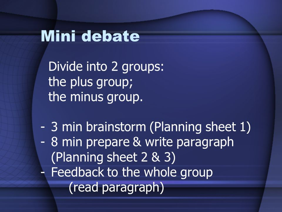 Mini debate Divide into 2 groups: the plus group; the minus group.