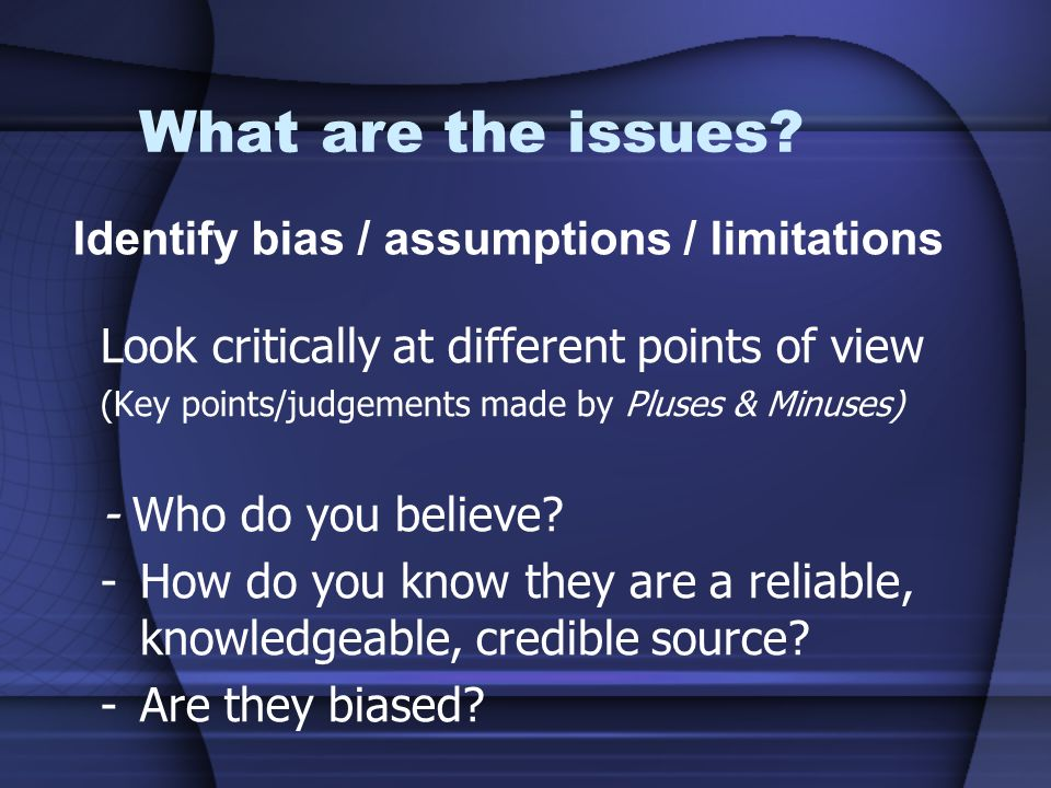 What are the issues Identify bias / assumptions / limitations