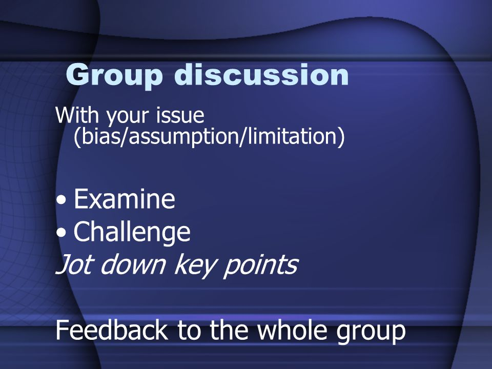 Group discussion Examine Challenge Jot down key points