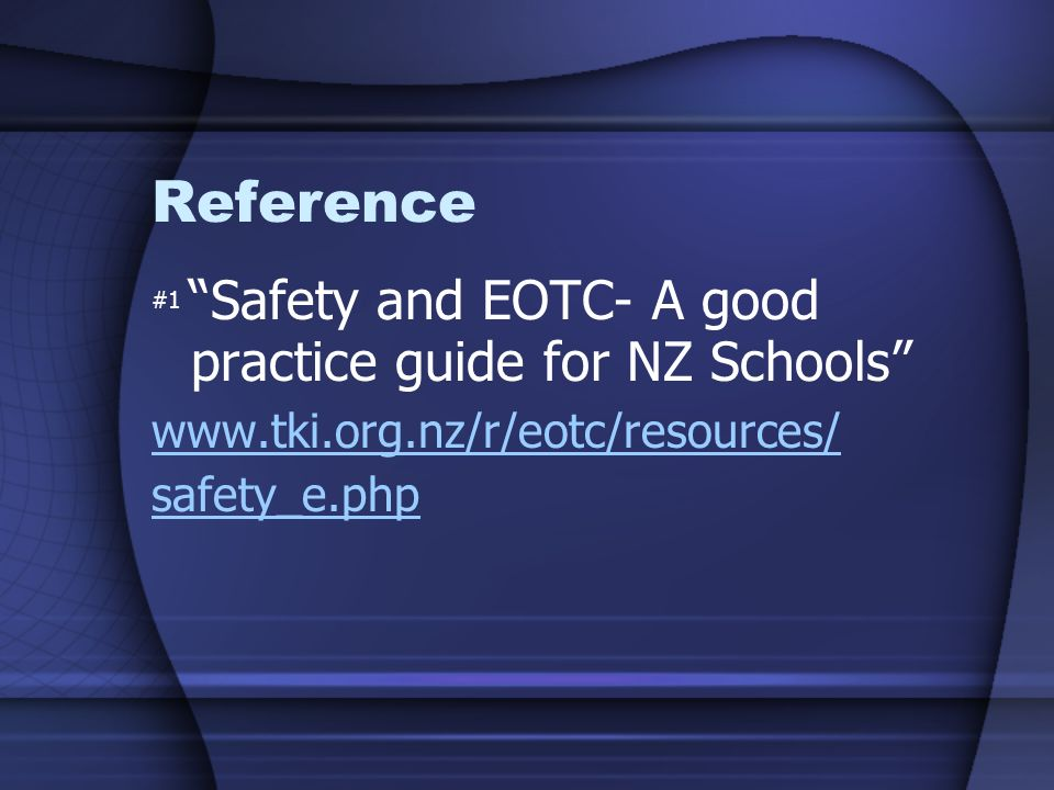 Reference www.tki.org.nz/r/eotc/resources/ safety_e.php