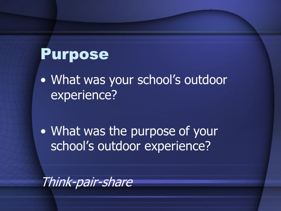 Purpose What was your school's outdoor experience