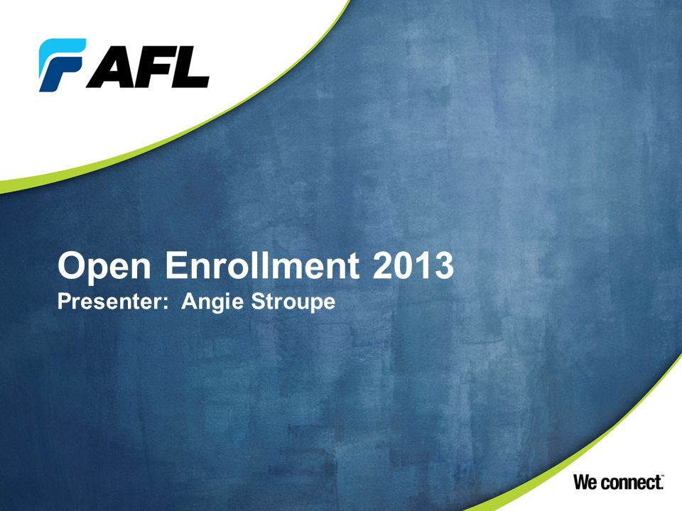 Open Enrollment 2013 New Hire Orientation Presenter: Angie Stroupe