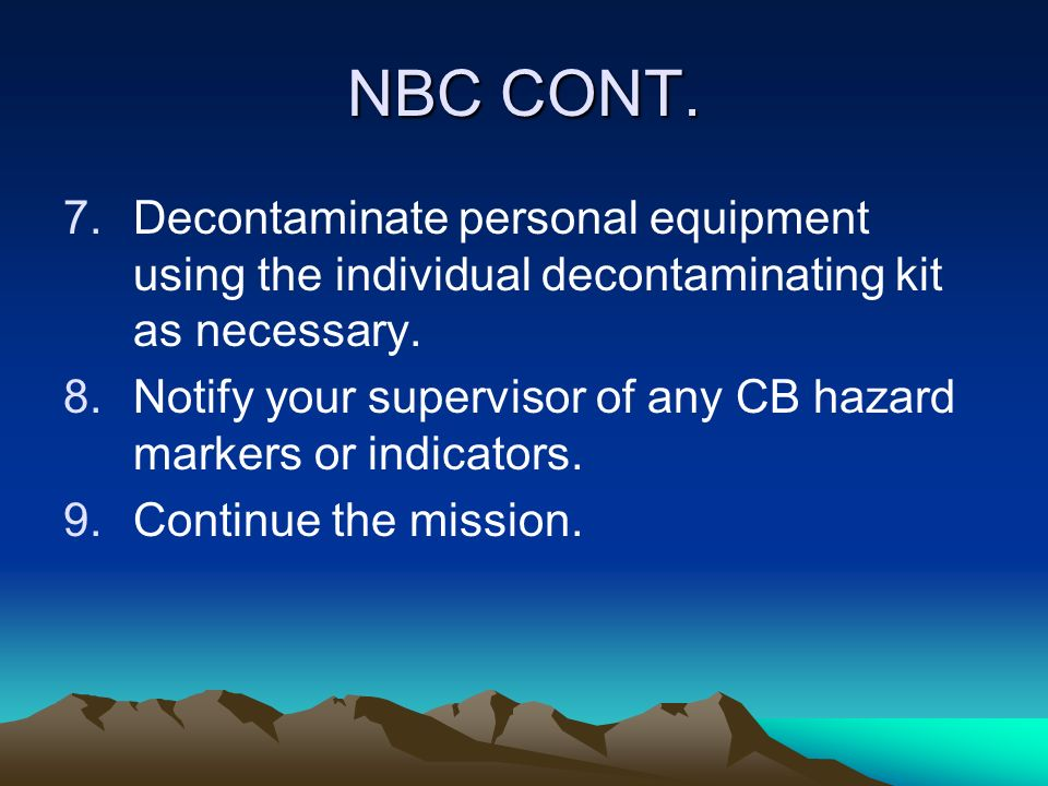 NBC CONT. Decontaminate personal equipment using the individual decontaminating kit as necessary.