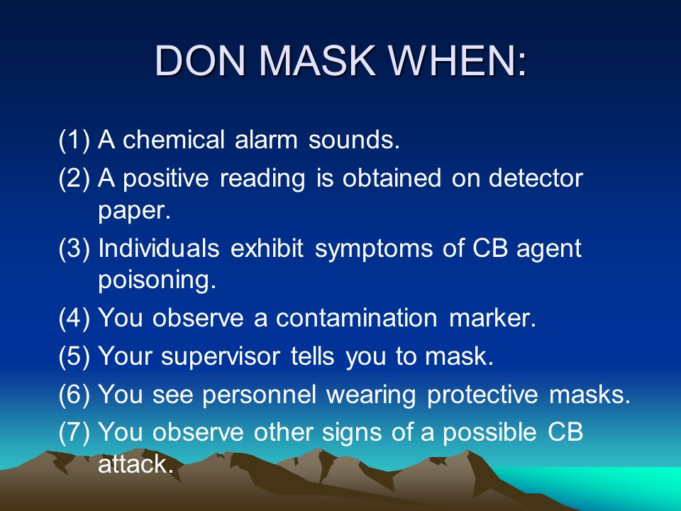 DON MASK WHEN: A chemical alarm sounds.