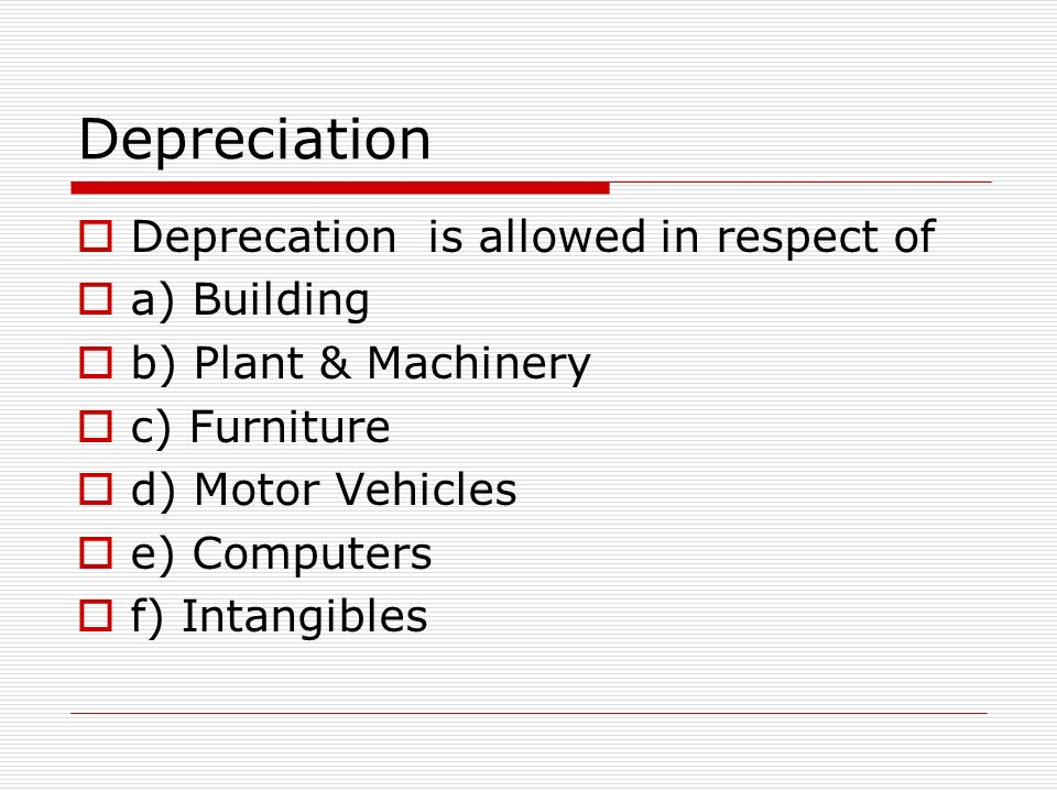Depreciation Deprecation is allowed in respect of a) Building