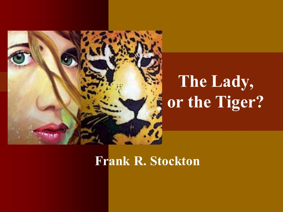The Lady, or the Tiger Frank R. Stockton