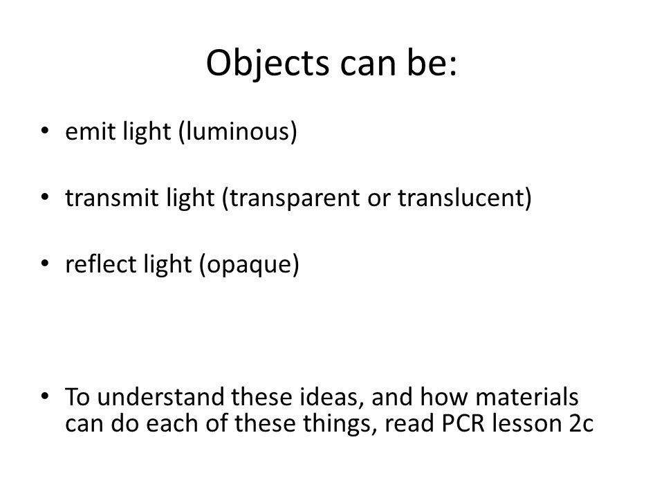 Objects can be: emit light (luminous)