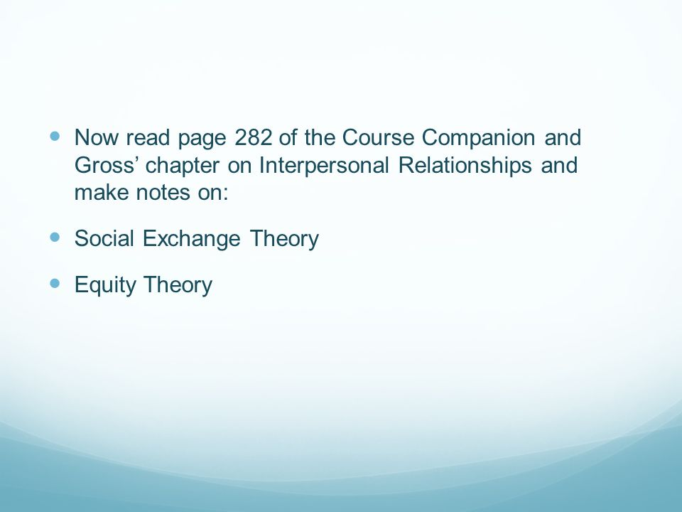 Now read page 282 of the Course Companion and Gross' chapter on Interpersonal Relationships and make notes on: