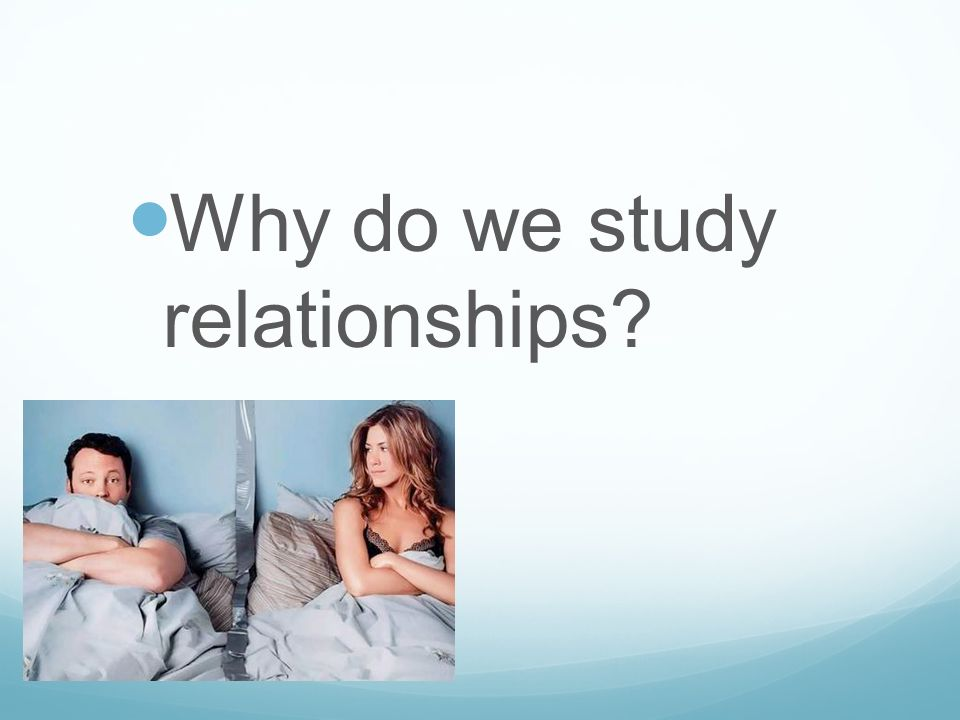 Why do we study relationships