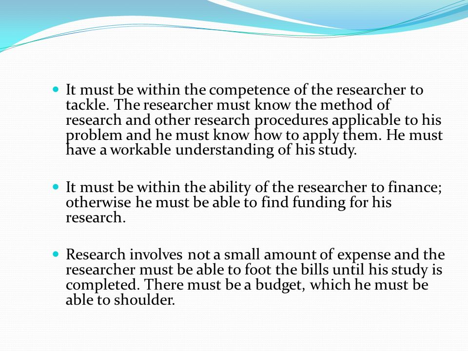 It must be within the competence of the researcher to tackle