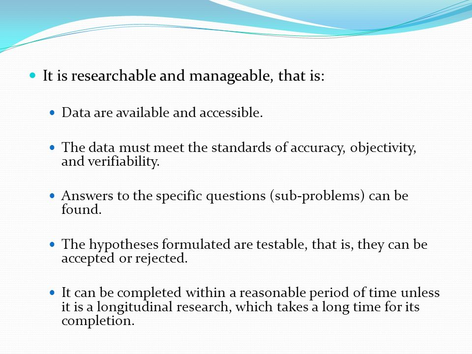 It is researchable and manageable, that is: